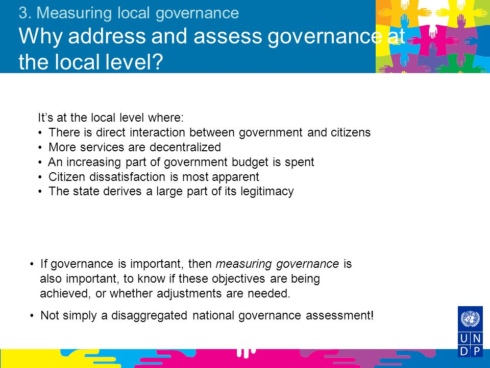 3. Measuring local governance Why address and assess governance at the local level
