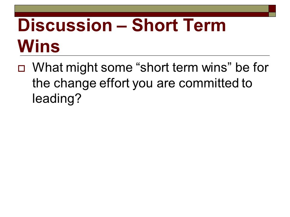 Discussion – Short Term Wins