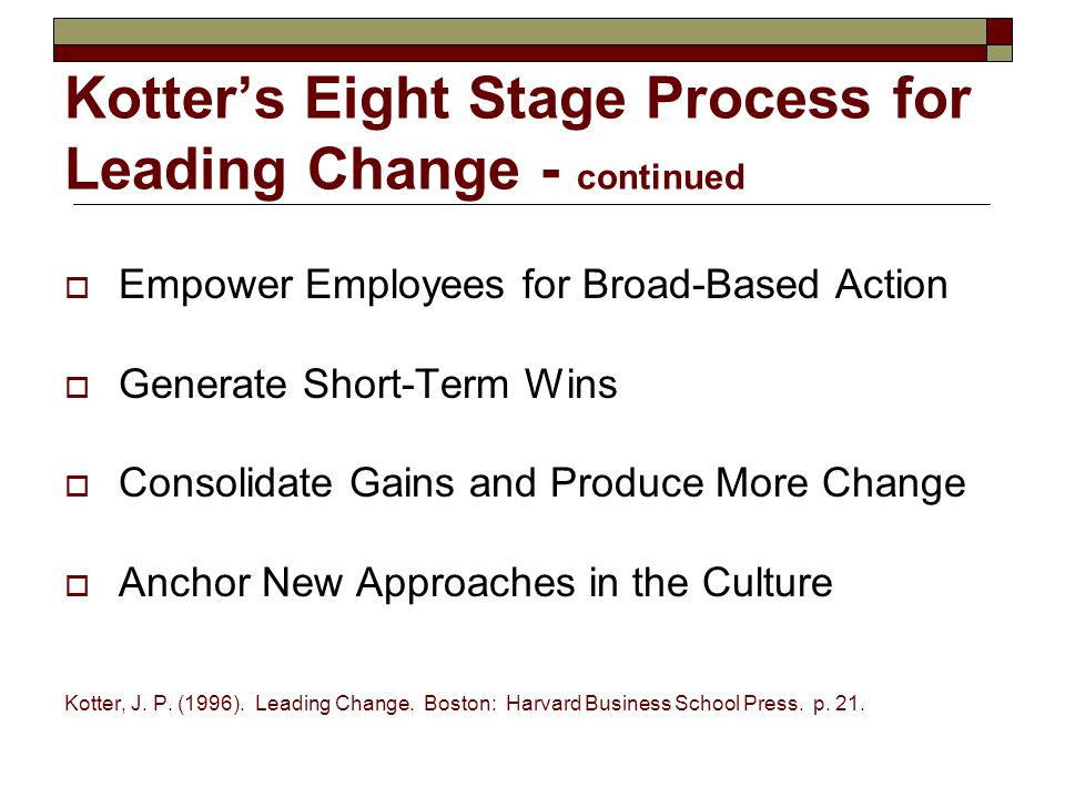 Kotter's Eight Stage Process for Leading Change - continued