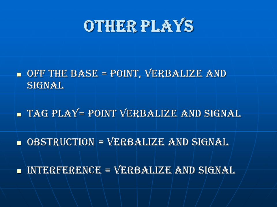 Other plays Off the Base = point, verbalize and signal