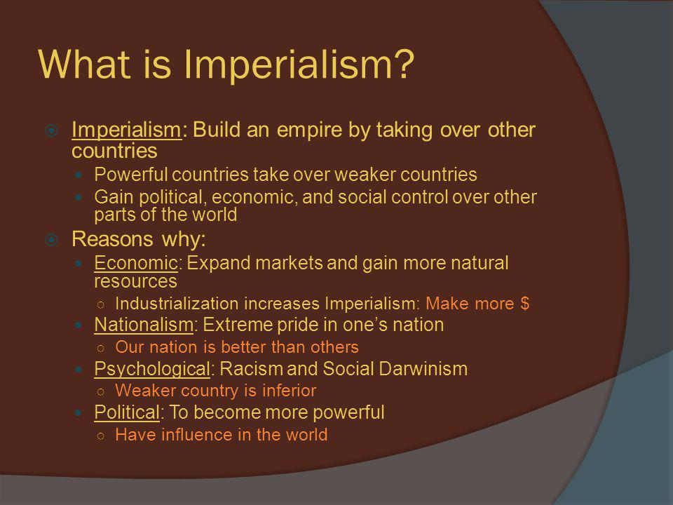 What is Imperialism Imperialism: Build an empire by taking over other countries. Powerful countries take over weaker countries.