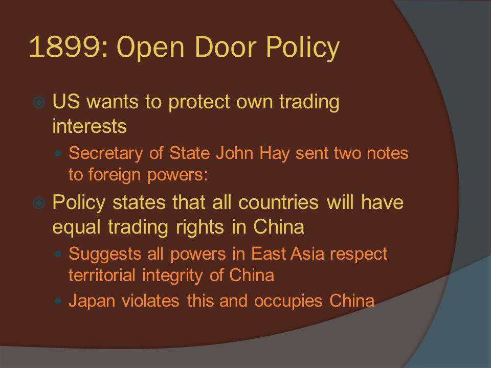 1899: Open Door Policy US wants to protect own trading interests