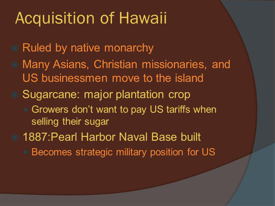 Acquisition of Hawaii Ruled by native monarchy