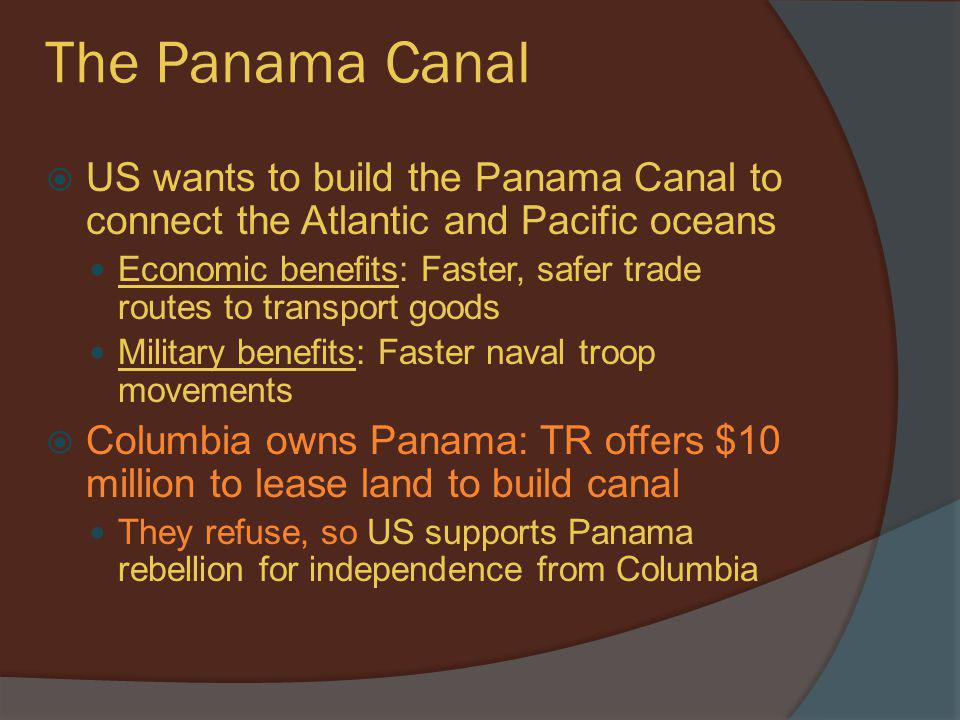 The Panama Canal US wants to build the Panama Canal to connect the Atlantic and Pacific oceans.