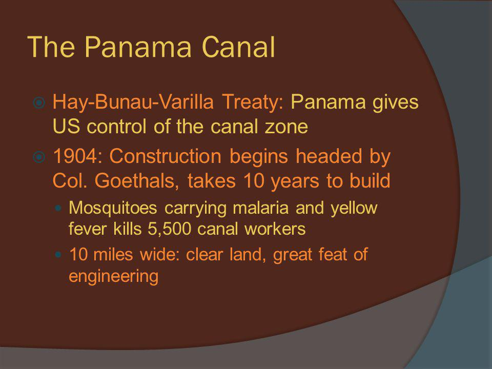 The Panama Canal Hay-Bunau-Varilla Treaty: Panama gives US control of the canal zone.