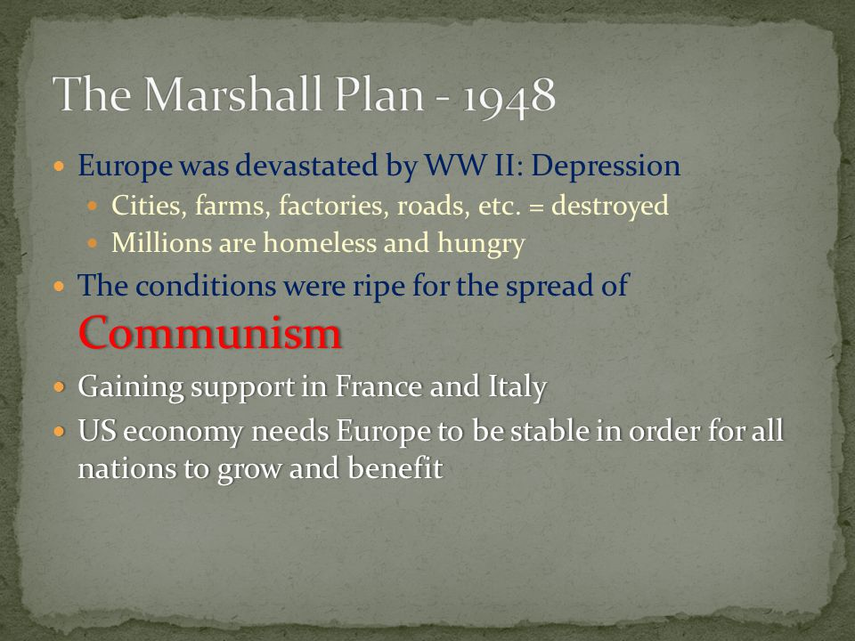 The Marshall Plan - 1948 Europe was devastated by WW II: Depression