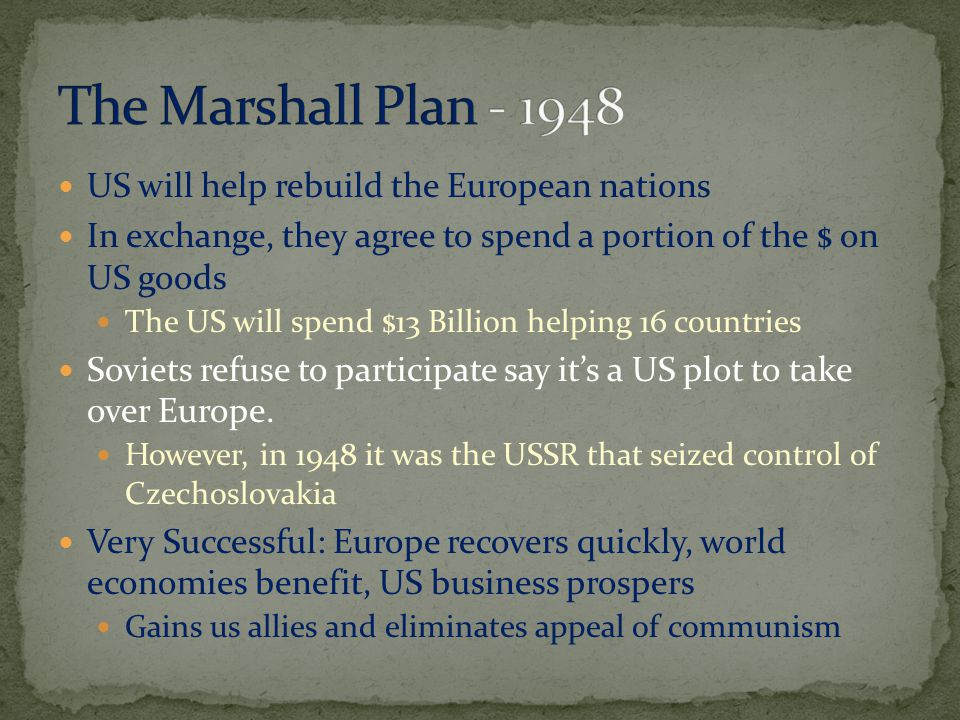 The Marshall Plan - 1948 US will help rebuild the European nations