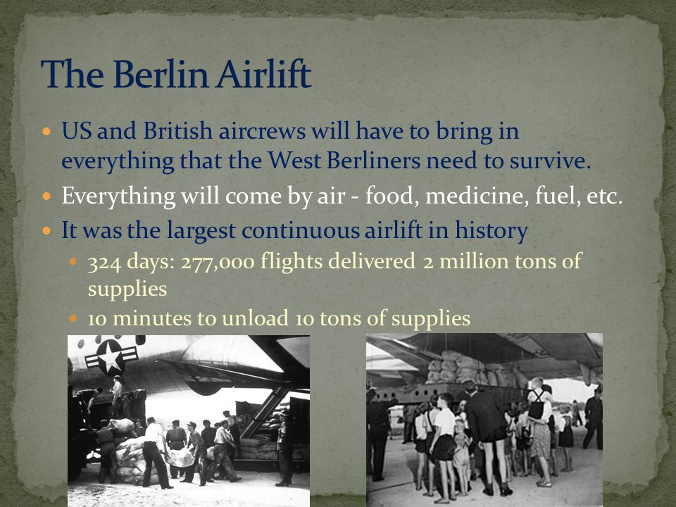 The Berlin Airlift US and British aircrews will have to bring in everything that the West Berliners need to survive.