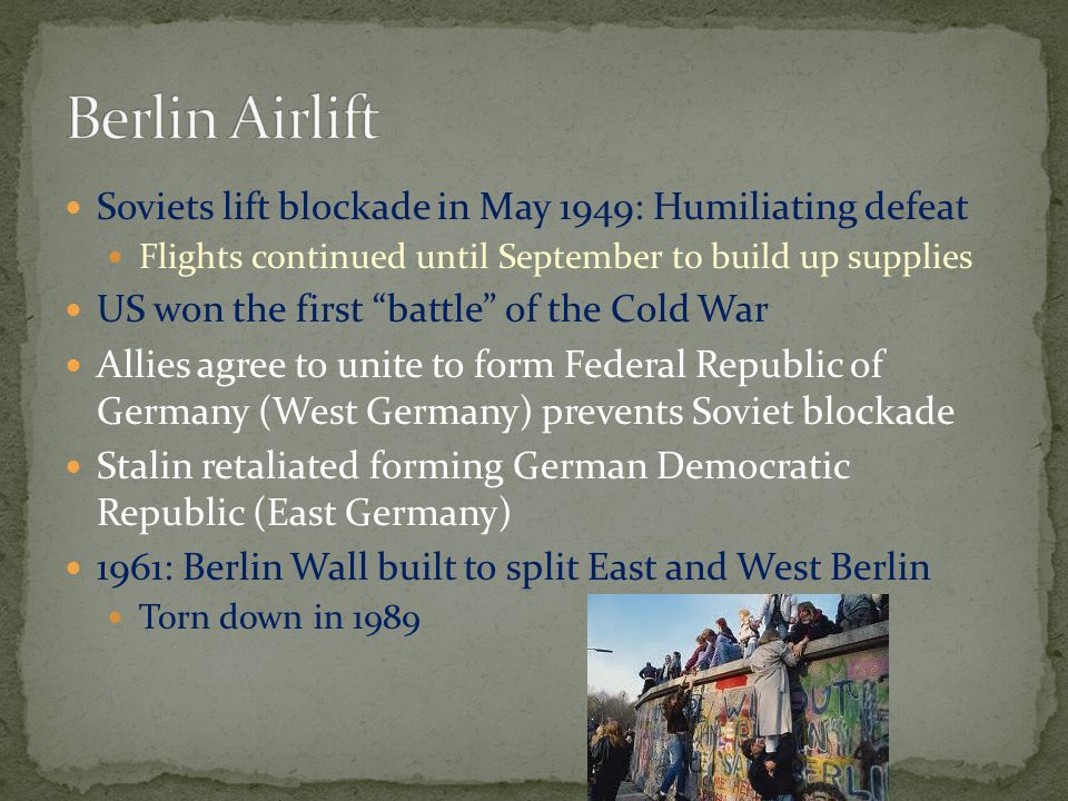 Berlin Airlift Soviets lift blockade in May 1949: Humiliating defeat