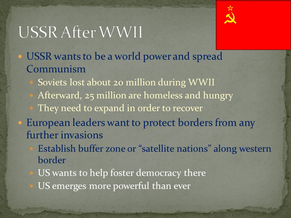 USSR After WWII USSR wants to be a world power and spread Communism