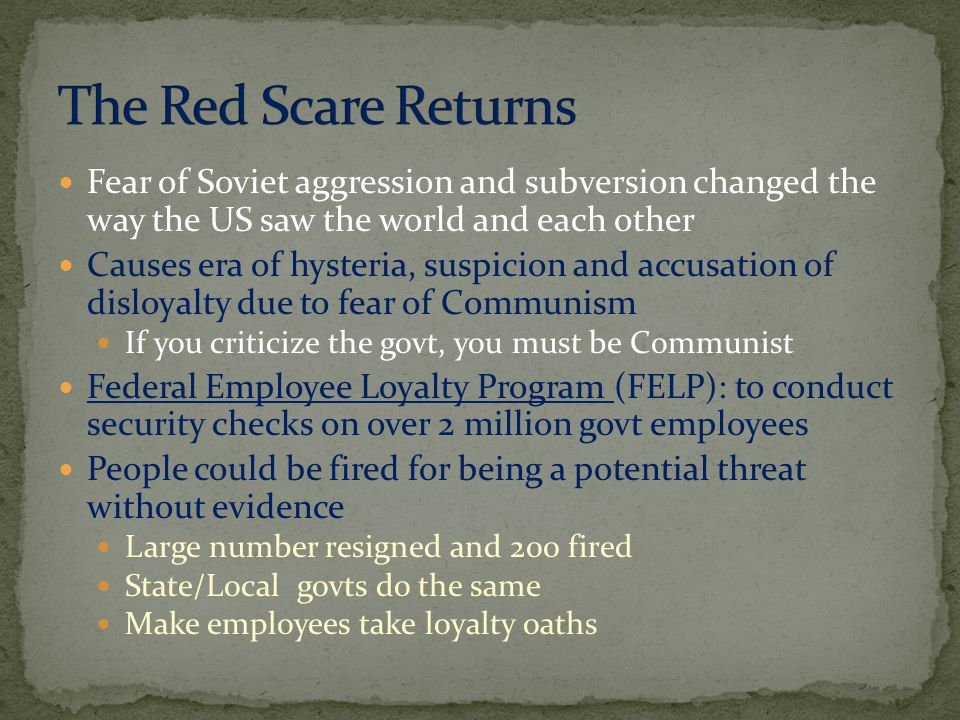 The Red Scare Returns Fear of Soviet aggression and subversion changed the way the US saw the world and each other.