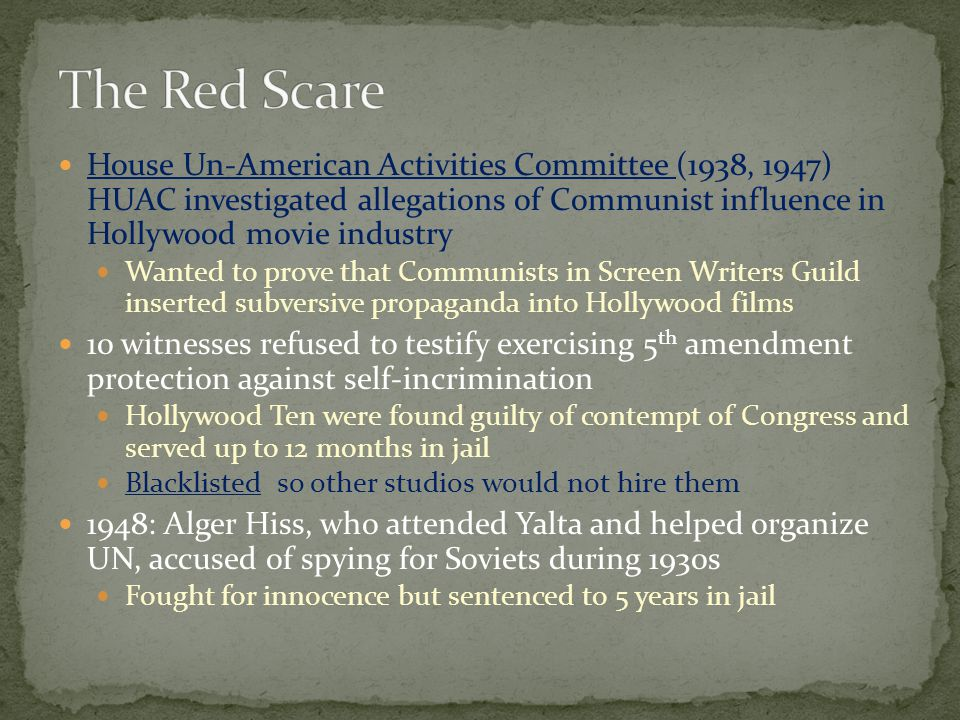The Red Scare House Un-American Activities Committee (1938, 1947) HUAC investigated allegations of Communist influence in Hollywood movie industry.
