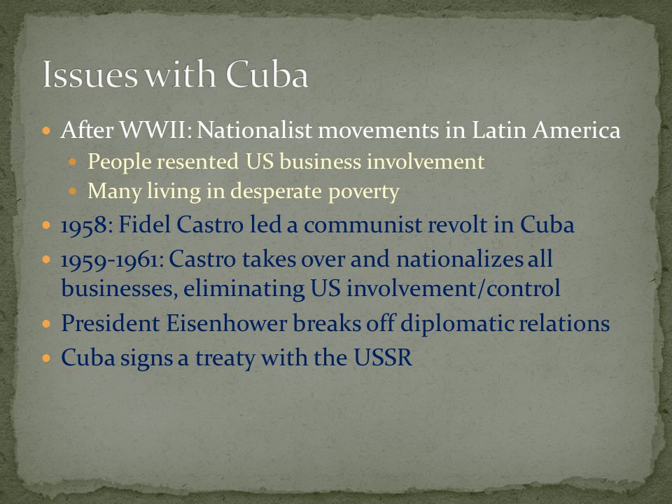 Issues with Cuba After WWII: Nationalist movements in Latin America