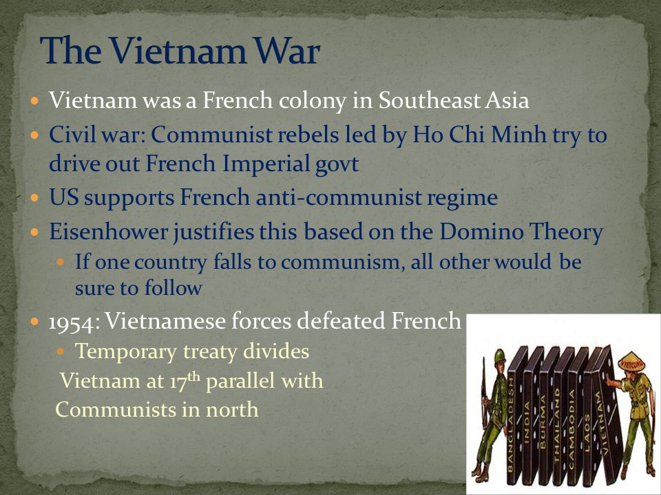 The Vietnam War Vietnam was a French colony in Southeast Asia