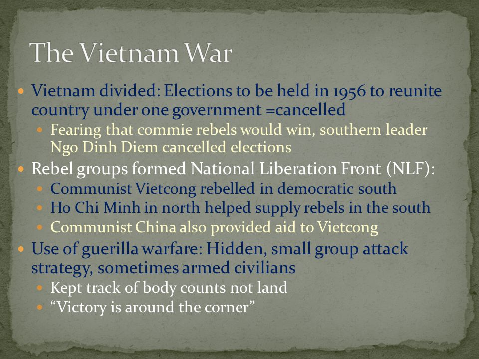 The Vietnam War Vietnam divided: Elections to be held in 1956 to reunite country under one government =cancelled.