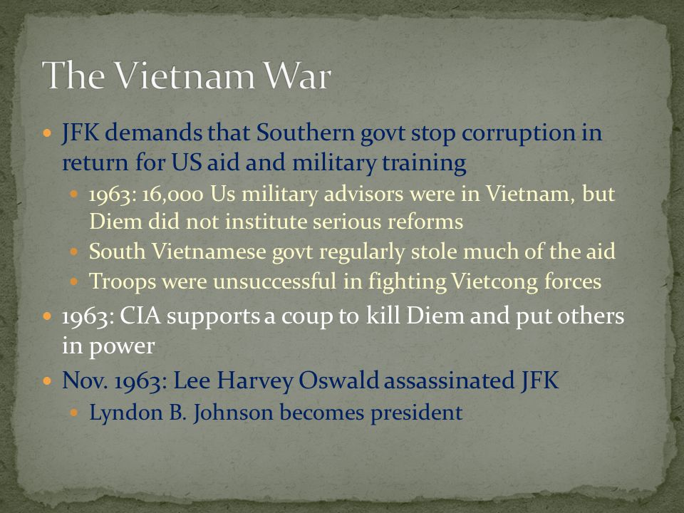The Vietnam War JFK demands that Southern govt stop corruption in return for US aid and military training.