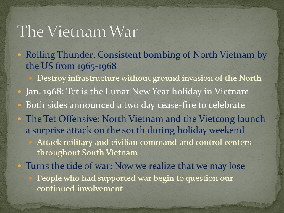 The Vietnam War Rolling Thunder: Consistent bombing of North Vietnam by the US from 1965-1968.