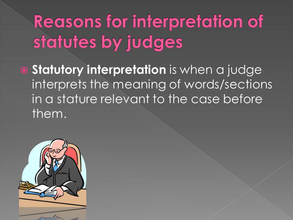 Reasons for interpretation of statutes by judges