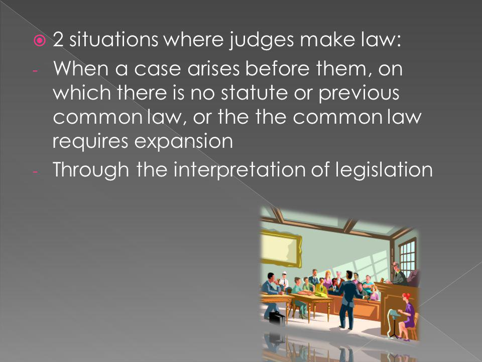 2 situations where judges make law: