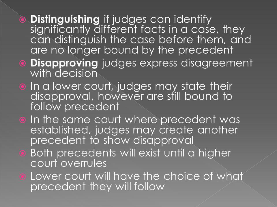 Distinguishing if judges can identify significantly different facts in a case, they can distinguish the case before them, and are no longer bound by the precedent