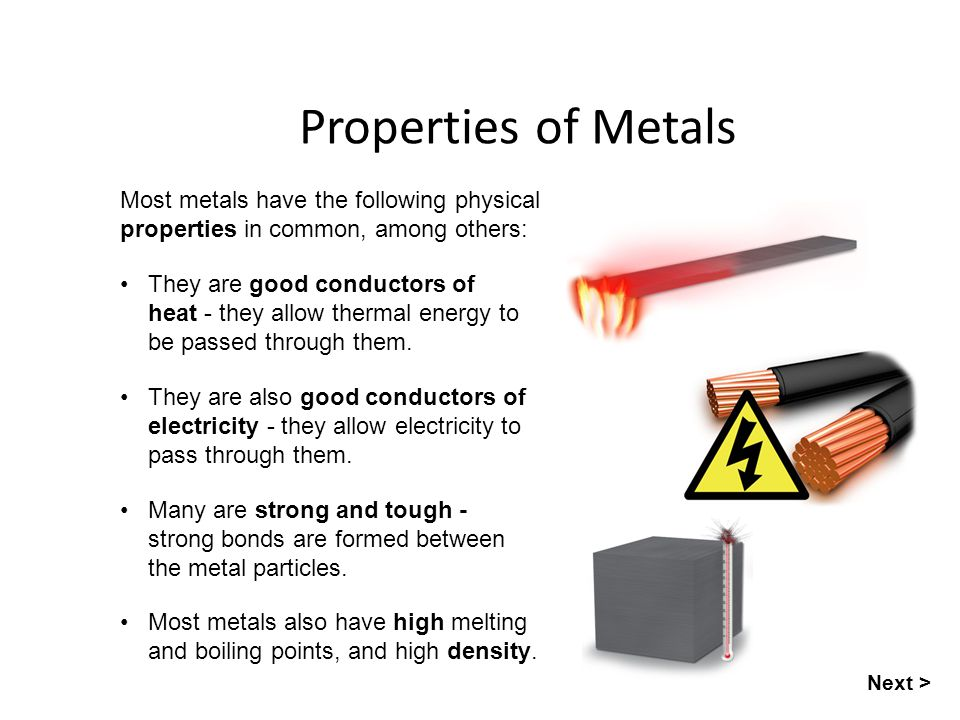 Properties of Metals Most metals have the following physical properties in common, among others: