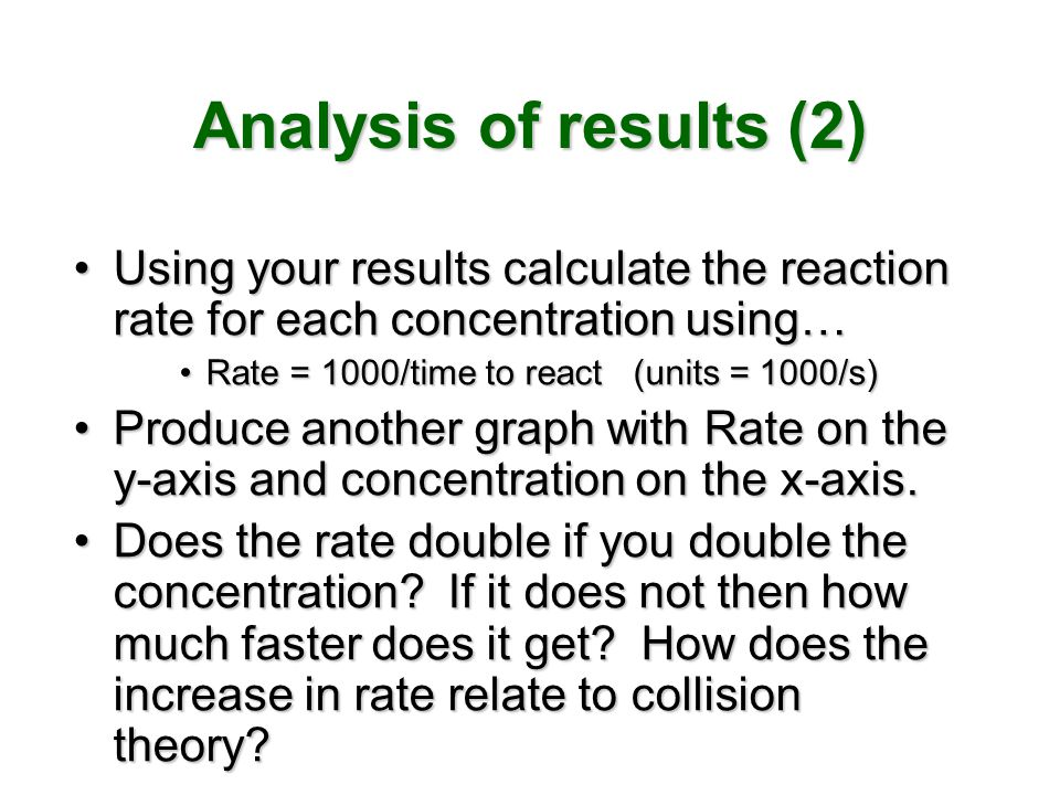 Analysis of results (2) Using your results calculate the reaction rate for each concentration using…