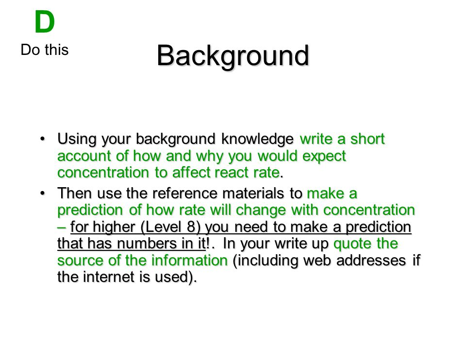 D Do this. Background. Using your background knowledge write a short account of how and why you would expect concentration to affect react rate.