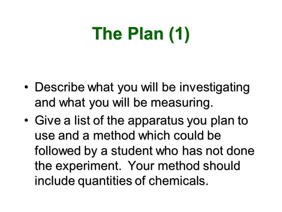 The Plan (1) Describe what you will be investigating and what you will be measuring.