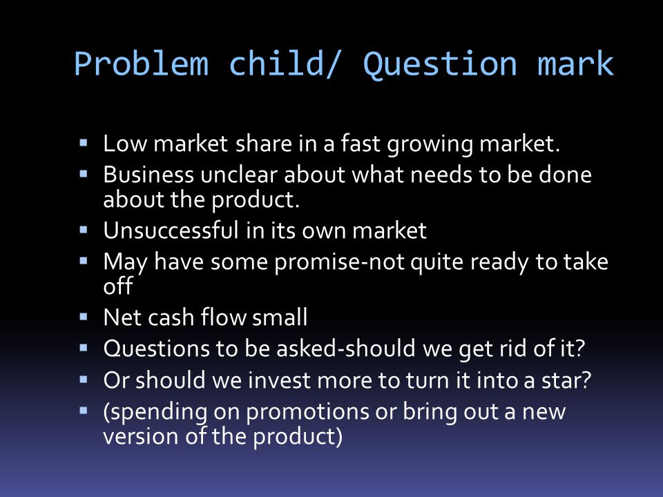 Problem child/ Question mark