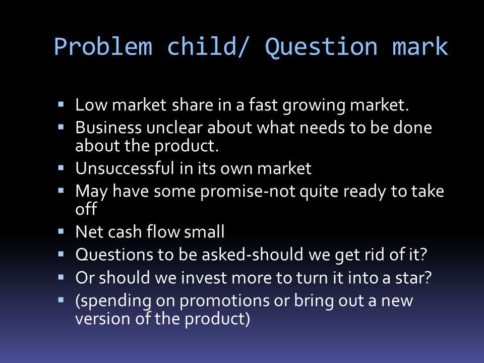 Problem child/ Question mark