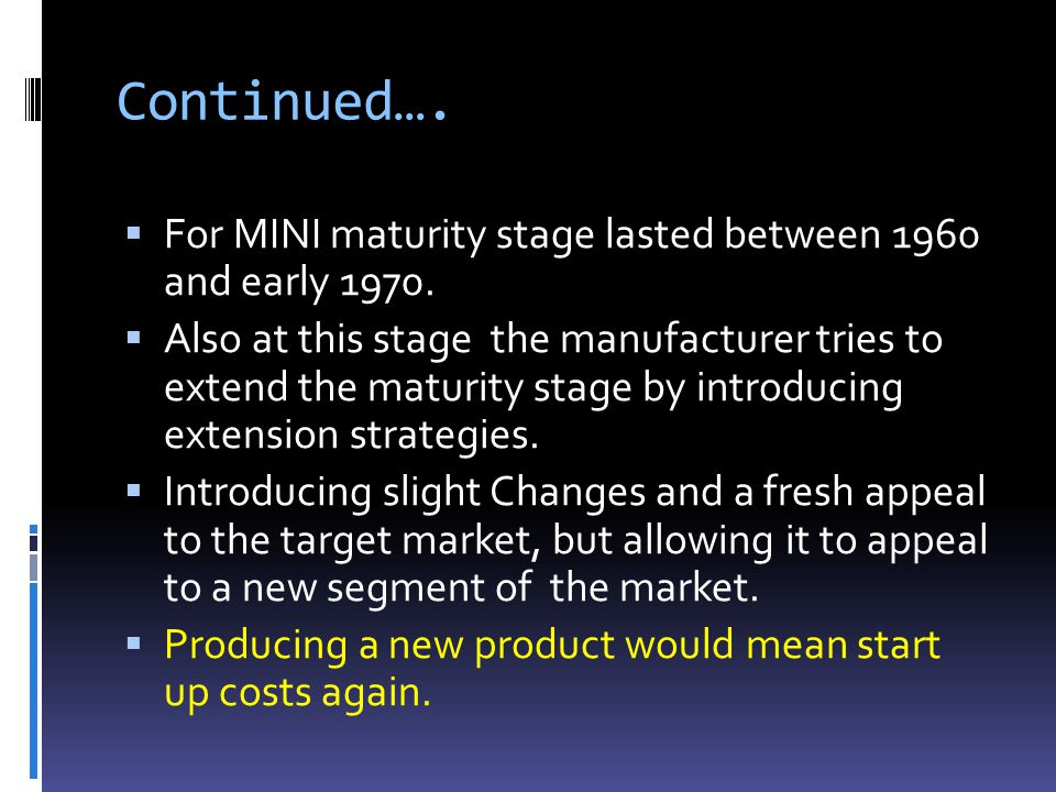 Continued…. For MINI maturity stage lasted between 1960 and early 1970.