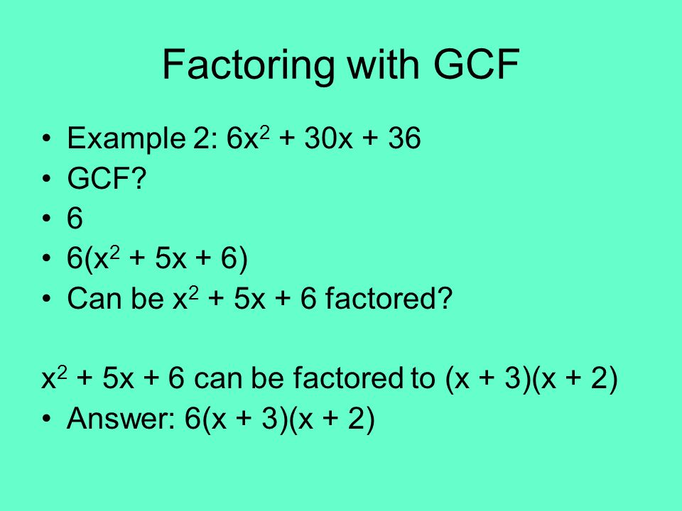 Factoring with GCF Example 2: 6x2 + 30x + 36 GCF 6 6(x2 + 5x + 6)