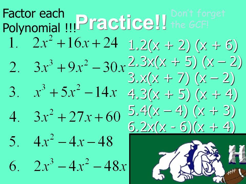 Practice!! 2(x + 2) (x + 6) 3x(x + 5) (x – 2) x(x + 7) (x – 2)