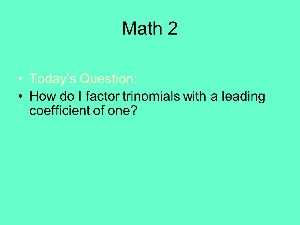 Math 2 Today's Question: