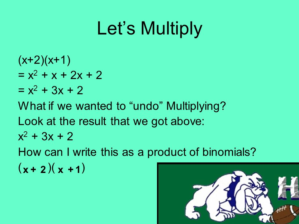 Let's Multiply (x+2)(x+1) = x2 + x + 2x + 2 = x2 + 3x + 2