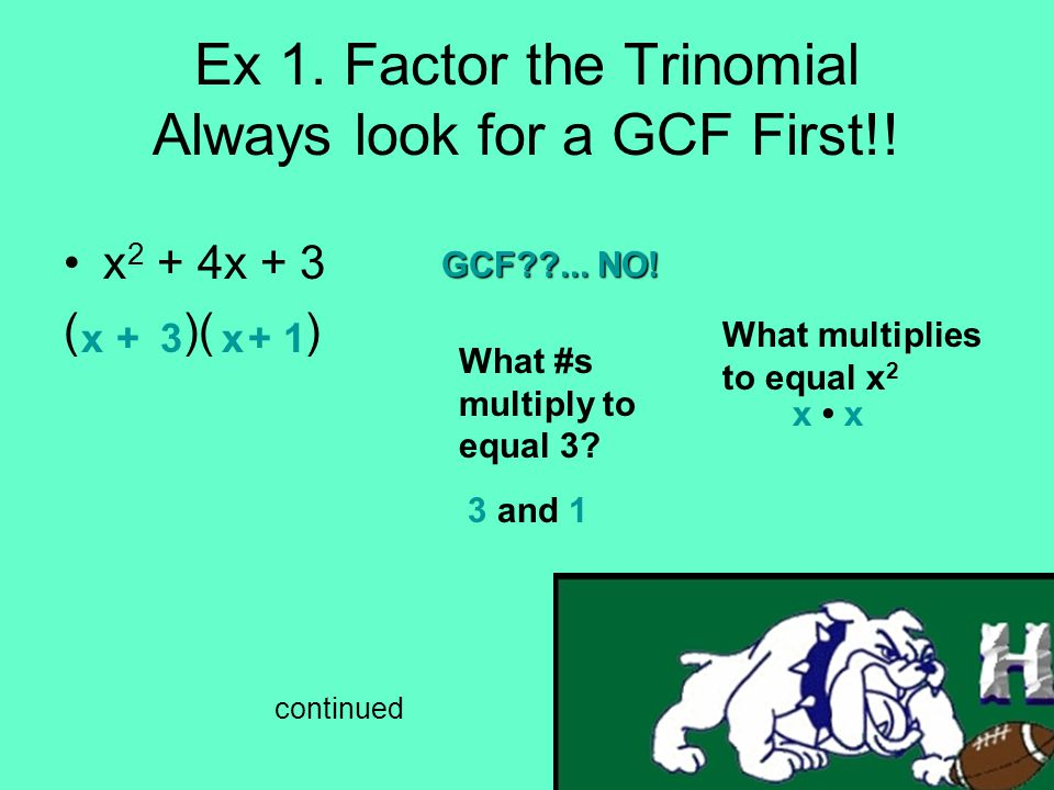 Ex 1. Factor the Trinomial Always look for a GCF First!!