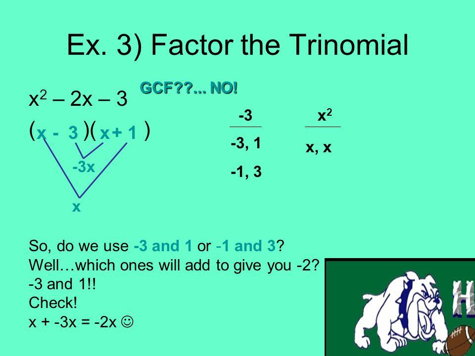 Ex. 3) Factor the Trinomial