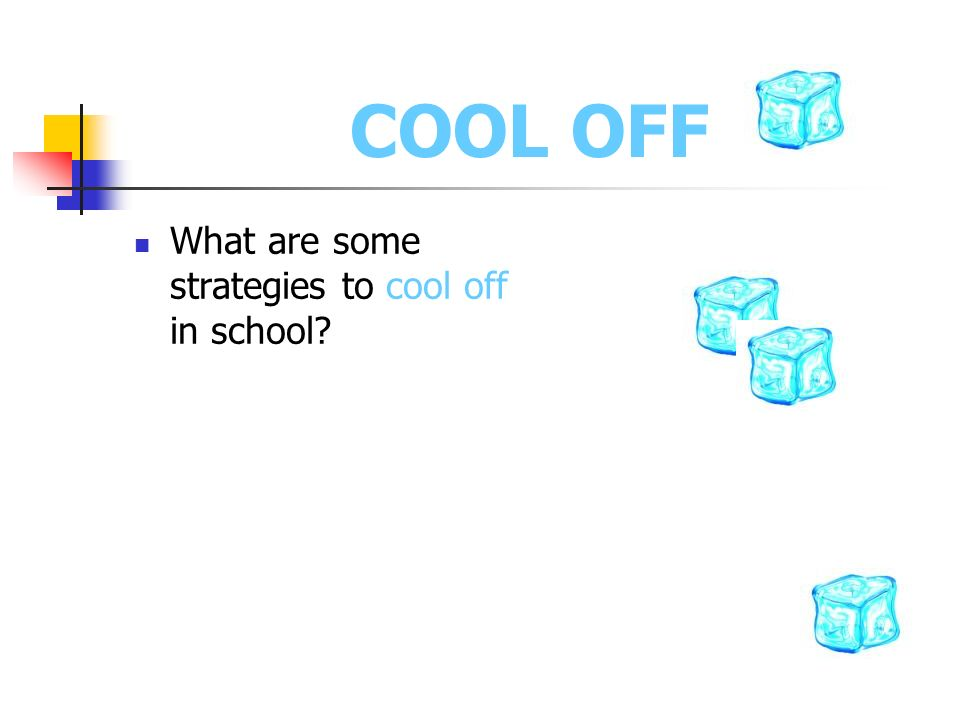 COOL OFF What are some strategies to cool off in school