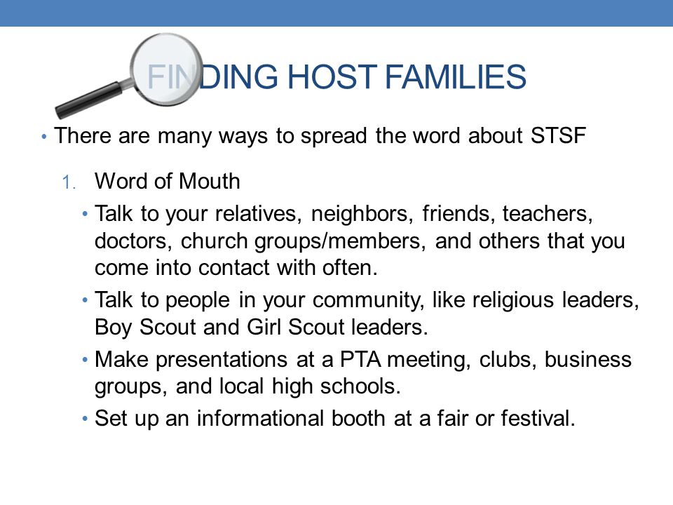 FINDING HOST FAMILIES There are many ways to spread the word about STSF. Word of Mouth.