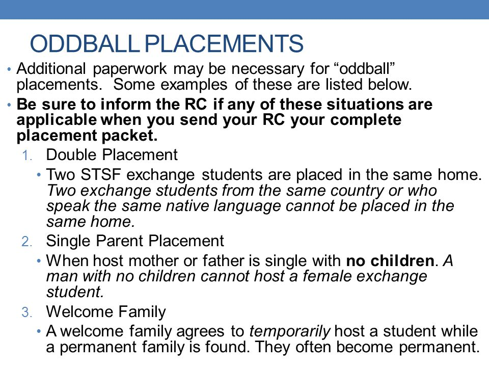 ODDBALL PLACEMENTS Additional paperwork may be necessary for oddball placements. Some examples of these are listed below.