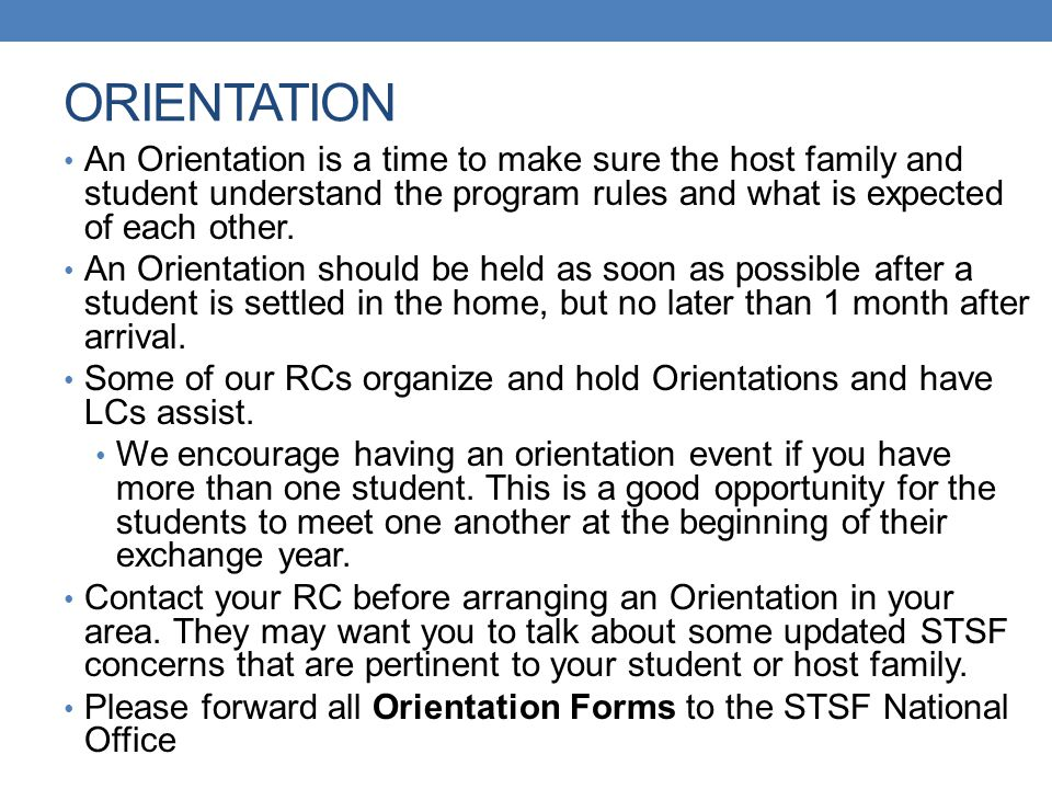 ORIENTATION An Orientation is a time to make sure the host family and student understand the program rules and what is expected of each other.