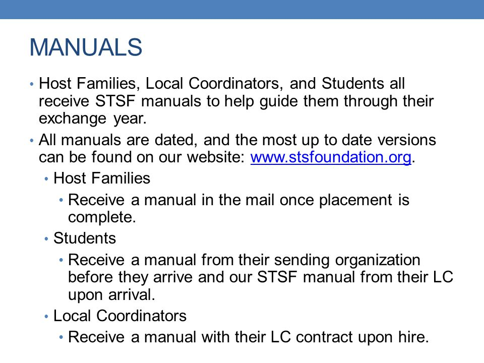 MANUALS Host Families, Local Coordinators, and Students all receive STSF manuals to help guide them through their exchange year.