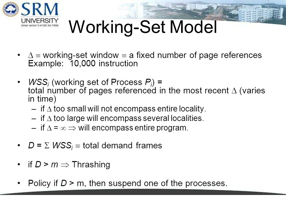Working-Set Model   working-set window  a fixed number of page references Example: 10,000 instruction.