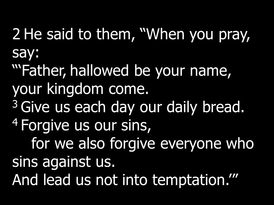 2 He said to them, When you pray, say: