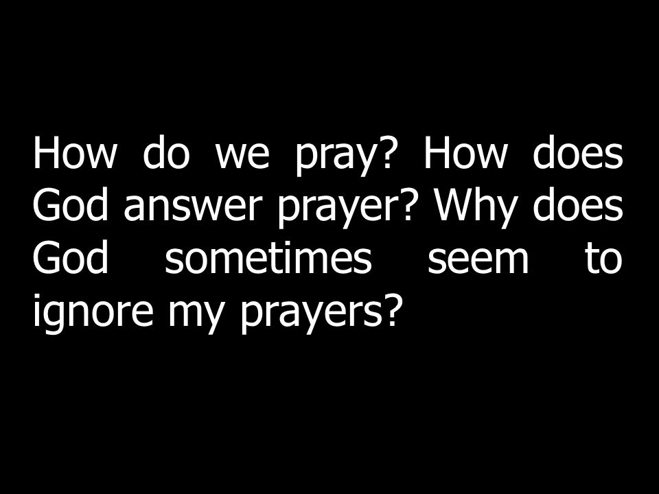 How do we pray. How does God answer prayer