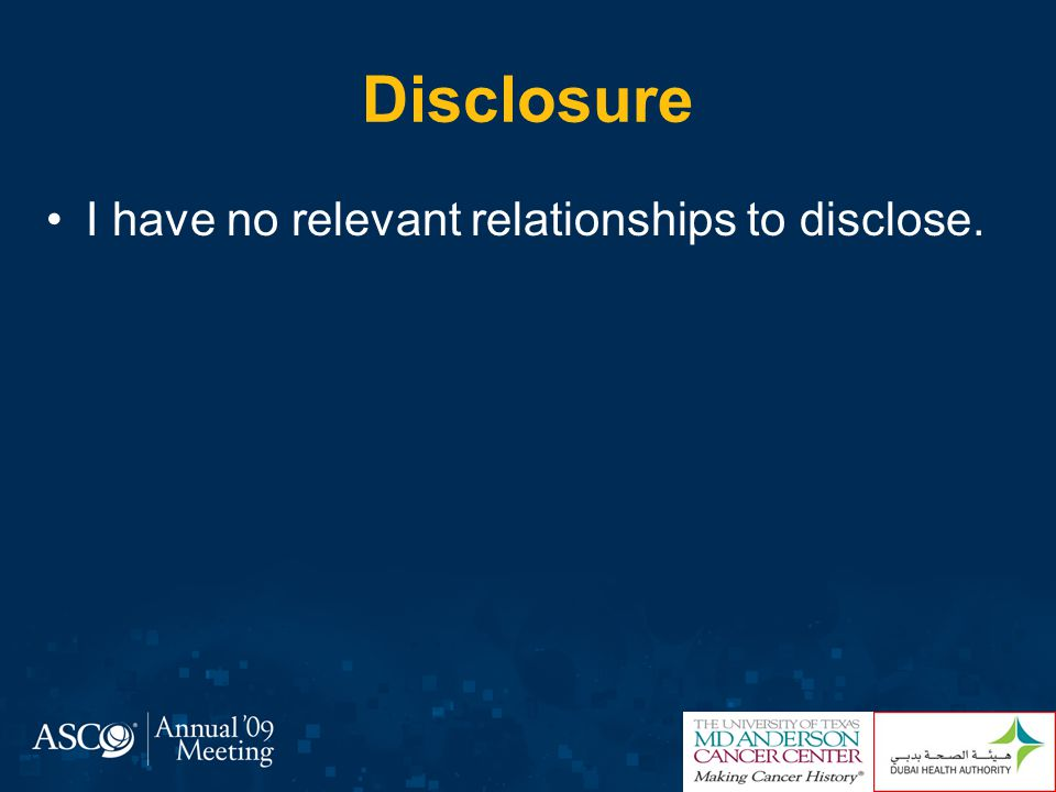 Disclosure I have no relevant relationships to disclose.