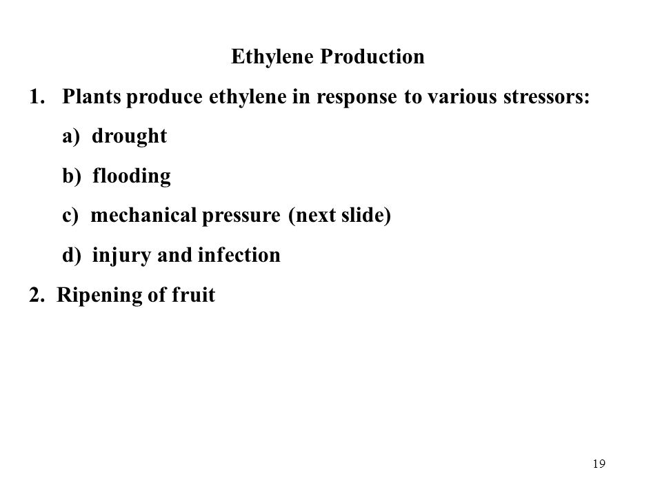 Ethylene Production Plants produce ethylene in response to various stressors: a) drought. b) flooding.