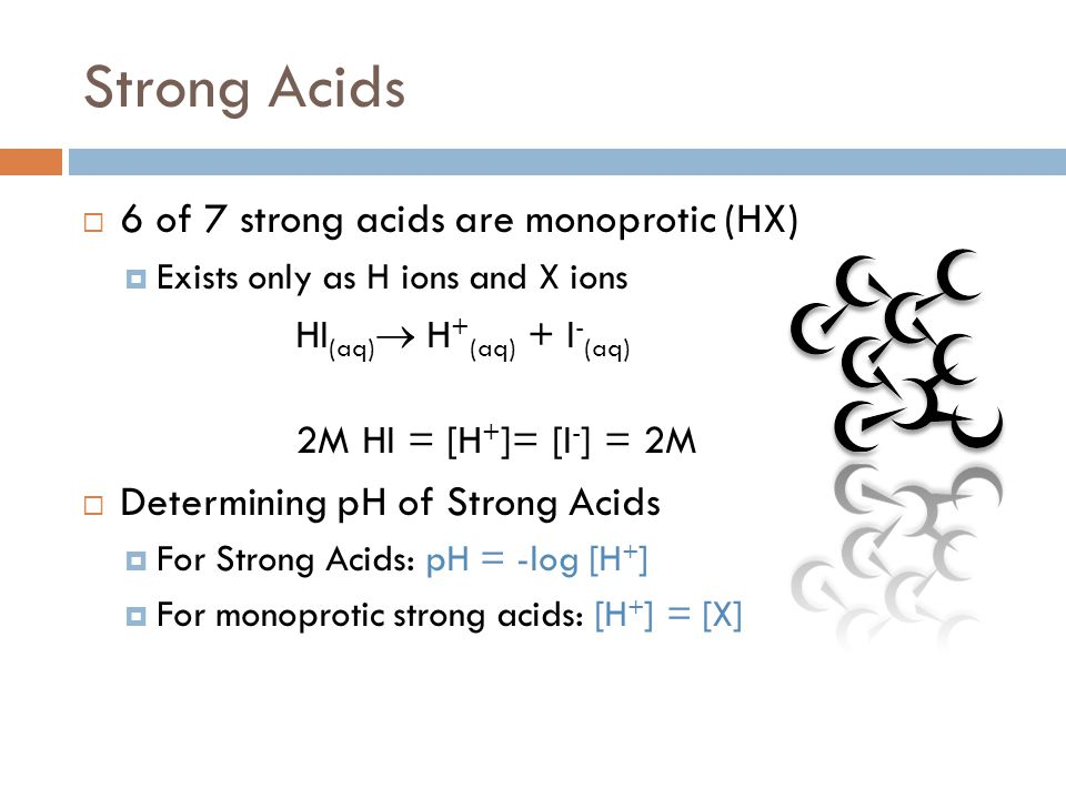 Strong Acids 6 of 7 strong acids are monoprotic (HX)
