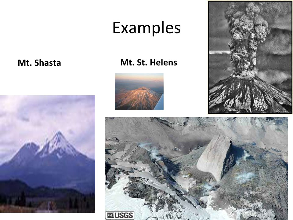 Examples Mt. Shasta Mt. St. Helens