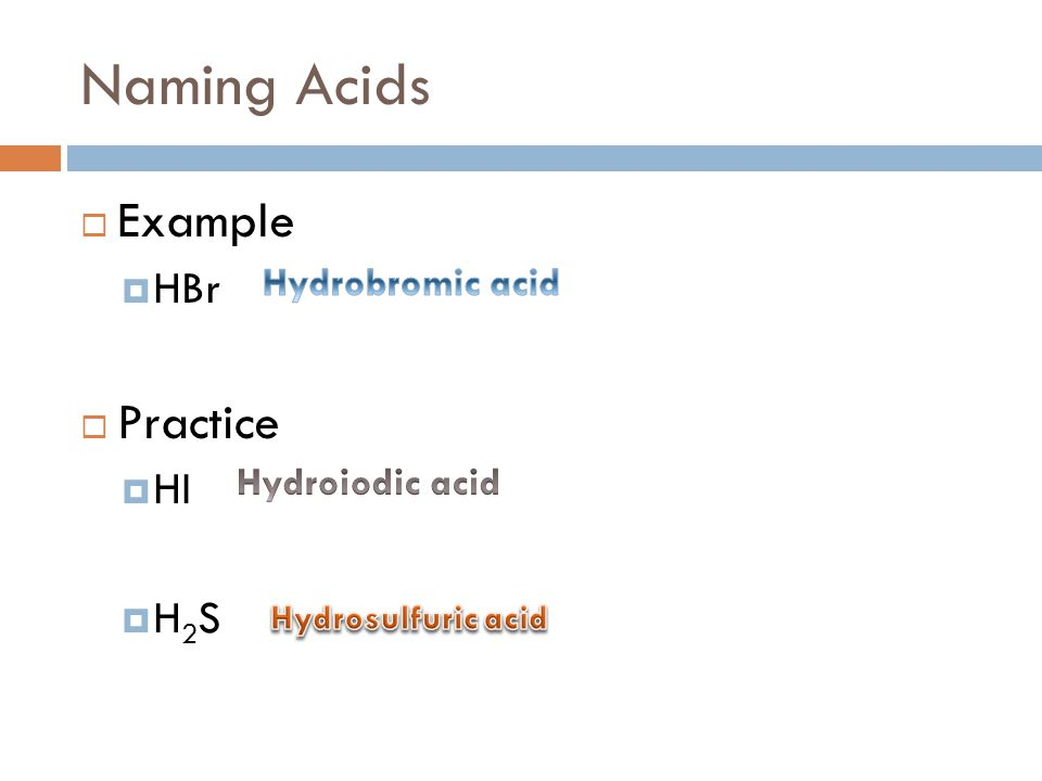 Naming Acids Example Practice HBr HI H2S Hydrobromic acid